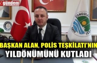 BAŞKAN ALAN, POLİS TEŞKİLATI'NIN YILDÖNÜMÜNÜ...