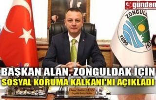 BAŞKAN ALAN, ZONGULDAK İÇİN SOSYAL KORUMA KALKANI'NI...