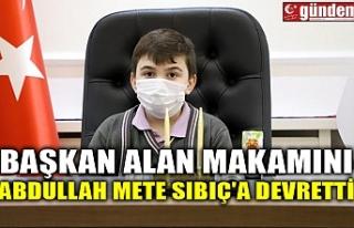 BAŞKAN ALAN MAKAMINI ABDULLAH METE SIBIÇ'A...