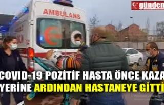 COVID-19 POZİTİF HASTA ÖNCE KAZA YERİNE ARDINDAN...