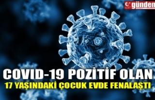 COVID-19 POZİTİF OLAN 17 YAŞINDAKİ ÇOCUK EVDE...