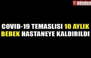 COVID-19 TEMASLISI 10 AYLIK BEBEK HASTANEYE KALDIRILDI