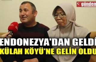 ENDONEZYA'DAN GELDİ KÜLAH KÖYÜ'NE GELİN...