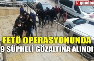 FETÖ OPERASYONUNDA 9 ŞÜPHELİ GÖZALTINA ALINDI