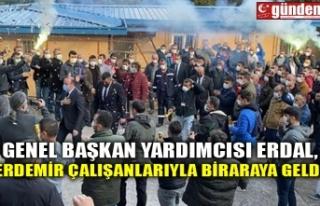 GENEL BAŞKAN YARDIMCISI ERDAL, ERDEMİR ÇALIŞANLARIYLA...