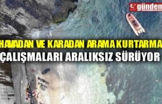 HAVADAN VE KARADAN ARAMA KURTARMA ÇALIŞMALARI ARALIKSIZ...