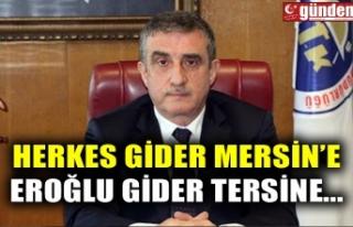 HERKES GİDER MERSİN'E EROĞLU GİDER TERSİNE...