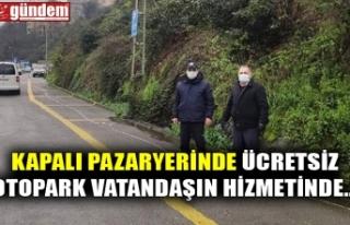 KAPALI PAZARYERİNDE ÜCRETSİZ OTOPARK VATANDAŞIN...