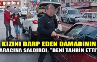 """KIZINI DARP EDEN DAMADININ ARACINA SALDIRDI; """"BENİ..."""