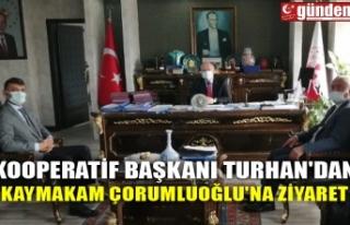 KOOPERATİF BAŞKANI TURHAN'DAN KAYMAKAM ÇORUMLUOĞLU'NA...