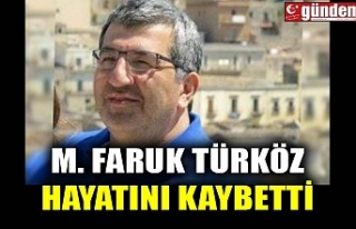 M. FARUK TÜRKÖZ HAYATINI KAYBETTİ
