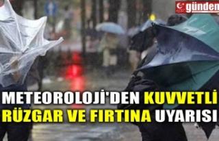 METEOROLOJİ'DEN KUVVETLİ RÜZGAR VE FIRTINA...