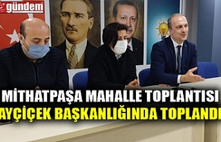 MİTHATPAŞA MAHALLE TOPLANTISI AYÇİÇEK BAŞKANLIĞINDA...