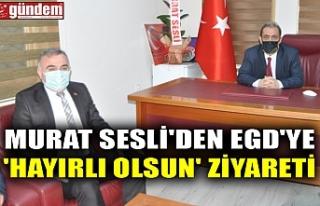 MURAT SESLİ'DEN EGD'YE 'HAYIRLI OLSUN'...