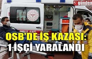 OSB'DE İŞ KAZASI: 1 İŞÇİ YARALANDI