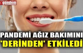 PANDEMİ AĞIZ BAKIMINI 'DERİNDEN' ETKİLEDİ