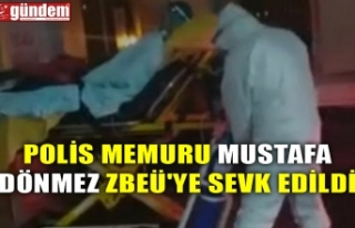POLİS MEMURU MUSTAFA DÖNMEZ ZBEÜ'YE SEVK EDİLDİ