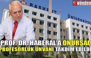 PROF. DR. HABERAL'A ONURSAL PROFESÖRLÜK ÜNVANI...