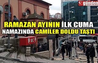 RAMAZAN AYININ İLK CUMA NAMAZINDA CAMİLER DOLDU...