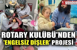 ROTARY KULÜBÜ'NDEN 'ENGELSİZ DİŞLER'...