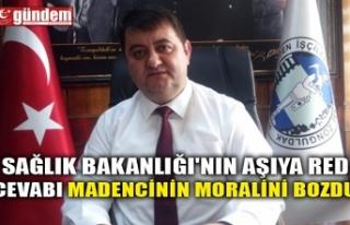 SAĞLIK BAKANLIĞI'NIN AŞIYA RED CEVABI MADENCİNİN...
