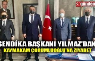 SENDİKA BAŞKANI YILMAZ'DAN, KAYMAKAM ÇORUMLUOĞLU'NA...