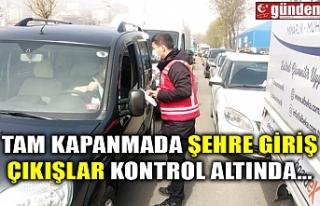 TAM KAPANMADA ŞEHRE GİRİŞ ÇIKIŞLAR KONTROL ALTINDA...