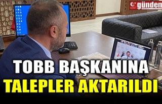 TOBB BAŞKANINA TALEPLER AKTARILDI