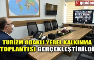 TURİZM ODAKLI YEREL KALKINMA TOPLANTISI GERÇEKLEŞTİRİLDİ