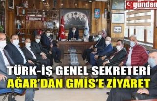 TÜRK-İŞ GENEL SEKRETERİ AĞAR'DAN GMİS'E...