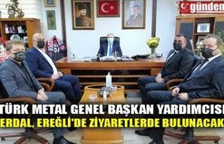 TÜRK METAL GENEL BAŞKAN YARDIMCISI ERDAL, EREĞLİ'DE...