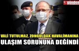 VALİ TUTULMAZ, ZONGULDAK HAVALİMANINA ULAŞIM SORUNUNA...