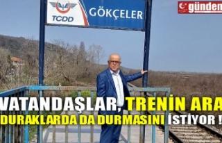 VATANDAŞLAR, TRENİN ARA DURAKLARDA DA DURMASINI...