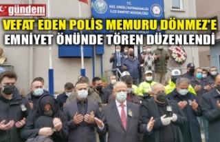 VEFAT EDEN POLİS MEMURU DÖNMEZ'E EMNİYET ÖNÜNDE...