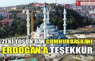 ZEKİ TOSUN'DAN CUMHURBAŞKANI ERDOĞAN'A...