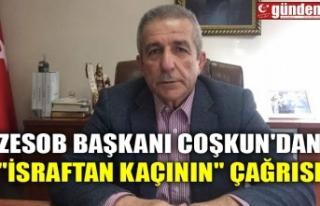 """ZESOB BAŞKANI COŞKUN'DAN """"İSRAFTAN KAÇININ""""..."""
