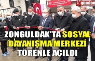 ZONGULDAK'TA SOSYAL DAYANIŞMA MERKEZİ TÖRENLE...