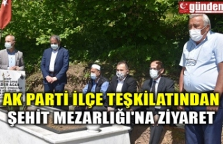 AK PARTİ İLÇE TEŞKİLATINDAN ŞEHİT MEZARLIĞI'NA...