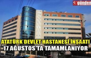ATATÜRK DEVLET HASTANESİ İNŞAATI 17 AĞUSTOS'TA...