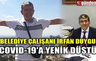 BELEDİYE ÇALIŞANI İRFAN DUYGU COVID-19'A...