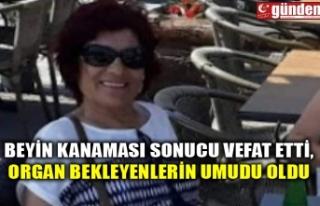 BEYİN KANAMASI SONUCU VEFAT ETTİ, ORGAN BEKLEYENLERİN...