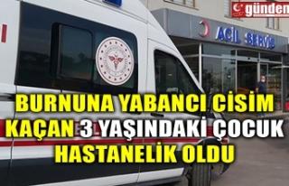 BURNUNA YABANCI CİSİM KAÇAN 3 YAŞINDAKİ ÇOCUK...