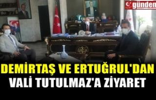 DEMİRTAŞ VE ERTUĞRUL'DAN VALİ TUTULMAZ'A...