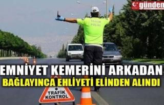 EMNİYET KEMERİNİ ARKADAN BAĞLAYINCA EHLİYETİ...