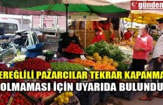 EREĞLİLİ PAZARCILAR TEKRAR KAPANMA OLMAMASI İÇİN...