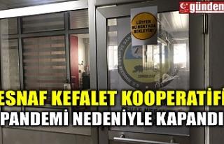 ESNAF KEFALET KOOPERATİFİ PANDEMİ NEDENİYLE KAPANDI