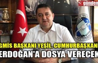 GMİS BAŞKANI YEŞİL, CUMHURBAŞKANI ERDOĞAN'A...