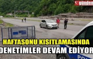 HAFTASONU KISITLAMASINDA DENETİMLER DEVAM EDİYOR