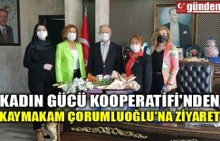 KADIN GÜCÜ KOOPERATİFİ'NDEN KAYMAKAM ÇORUMLUOĞLU'NA...