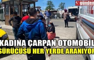 KADINA ÇARPAN OTOMOBİL SÜRÜCÜSÜ HER YERDE ARANIYOR